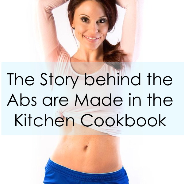 Abs are Made in the Kitchen Cookbook