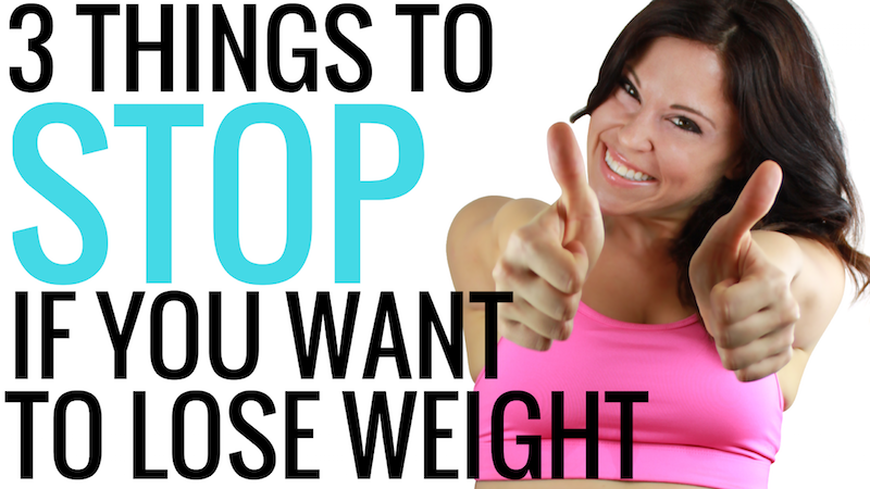 3 Things to Stop Doing if You Want To Lose Weight