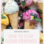 How to stop craving sugar Christina Carlyle