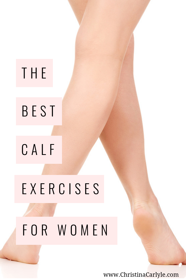 The best calf exercises for women that want toned legs without bulk in their calves. https://christinacarlyle.com/best-calf-exercises-for-women